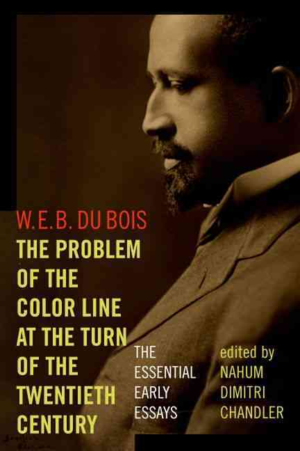 The Problem of the Color Line at the Turn of the Twentieth Century By Du Bois, W. E. B./ Chandler, Nahum Dimitri (EDT)