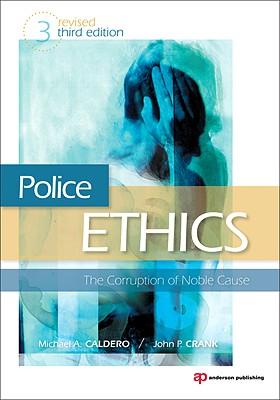 Police Ethics By Crank, John P./ Caldero, Michael A.